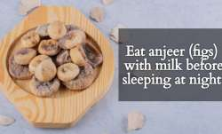 Eat anjeer (figs) with milk before sleeping at night